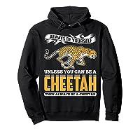 Cheetah Cheetah Tshrirt Always Be Yourself Shirts Hoodie Black
