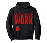 Funny Math Tea If You Could Just Show Your Work Shirts Hoodie Black
