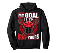 My Goal Is To Deny Yours Lacrosse Goalie & Defender T-shirt Hoodie Black