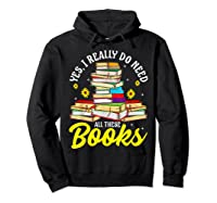 Yes, I Really Do Need All These Books Bookworm Reader T-shirt Hoodie Black