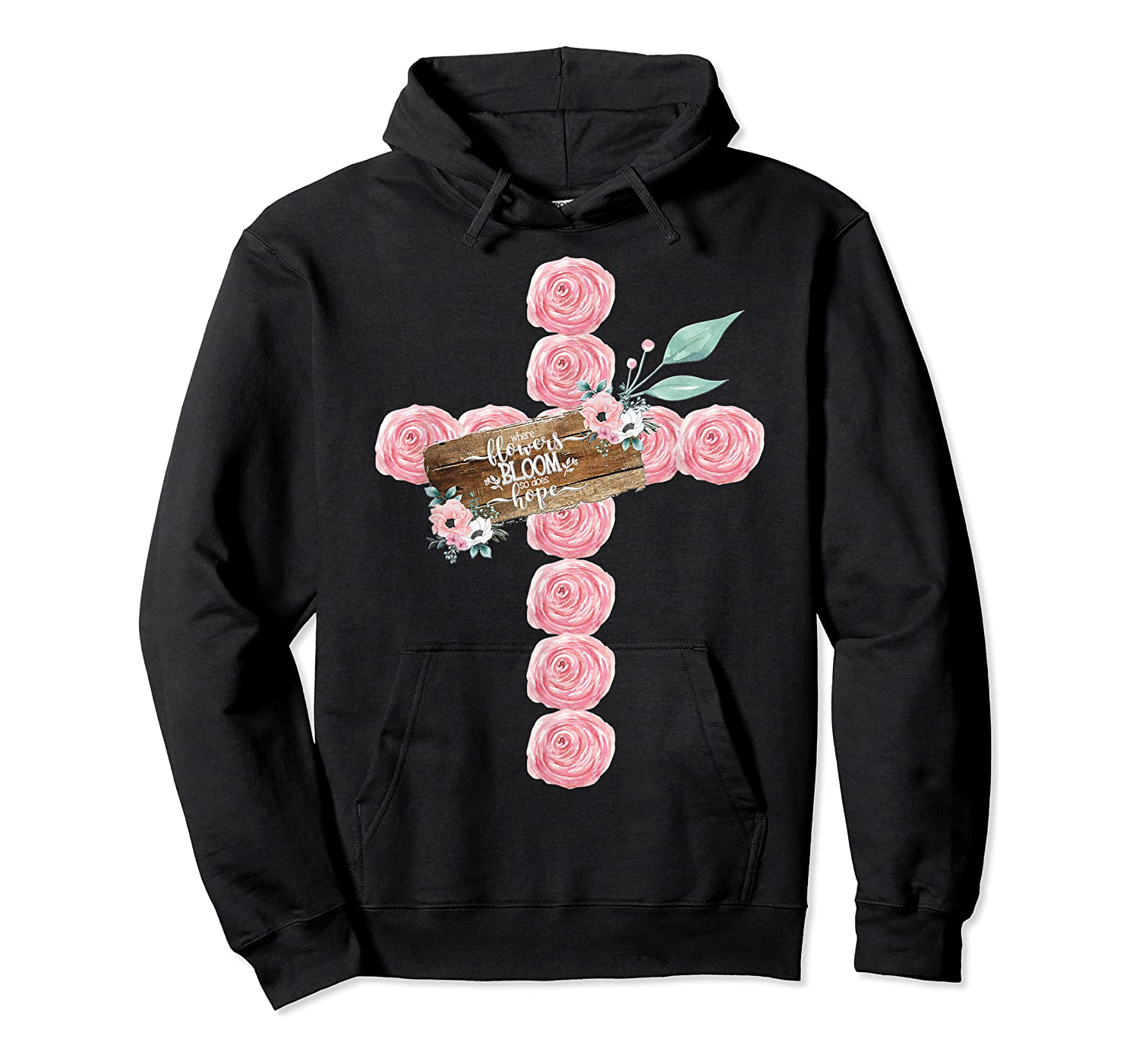 Where Flowers Bloom So Does Hope Floral Christian Cross Shirts Unisex Pullover Hoodie