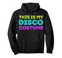 This Is My Disco Costume T-shirt Disco Party Shirt T-shirt Hoodie Black