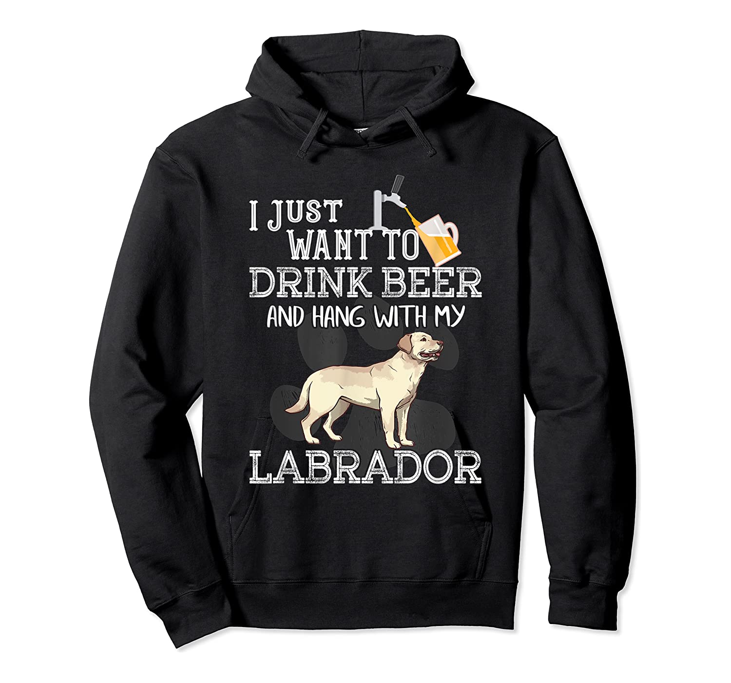 I Just Want To Drink Beer Hang With My Labrador - Retriever T-shirt Unisex Pullover Hoodie