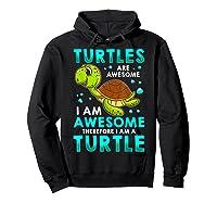 Turtles Are Awesome I'm Awesome I'm A Sea Turtle Beach Shirts Hoodie Black