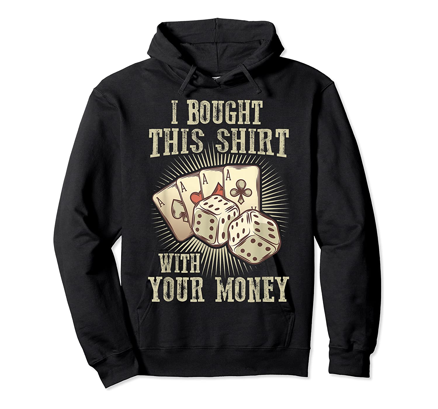 Bought This With Your Money For Poker Fans Shirts Unisex Pullover Hoodie