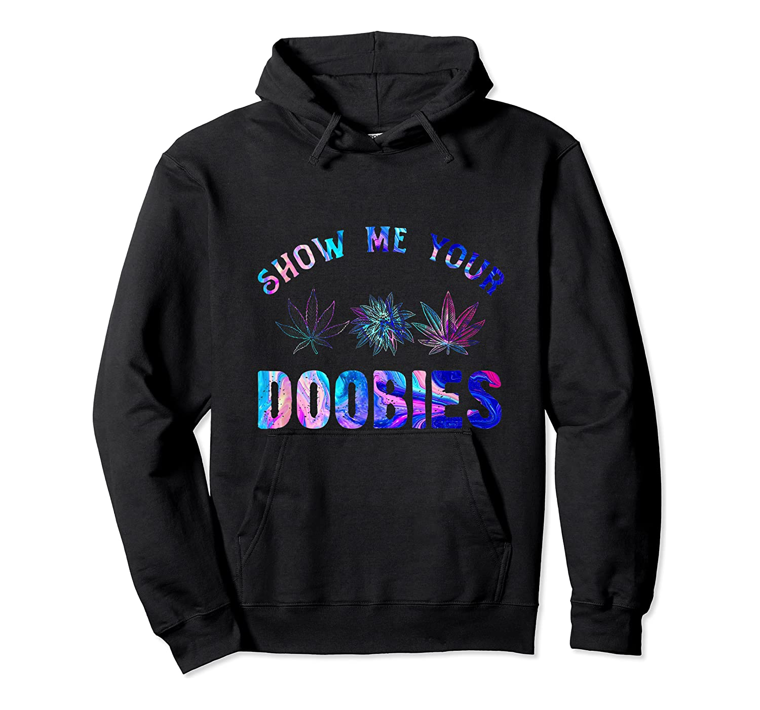 Show Me Your Doobies Weed T-shirt Unisex Pullover Hoodie