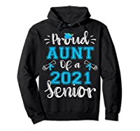 Proud Aunt Of A Class Of 2021 Senior Funny Graduation Gift T-shirt Hoodie Black