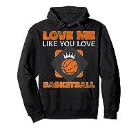 Basketball Love Me Like You Love Sports Shirts Hoodie Black