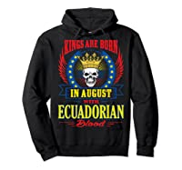 Kings Are Born In August With Ecuadorian Blood Shirts Hoodie Black