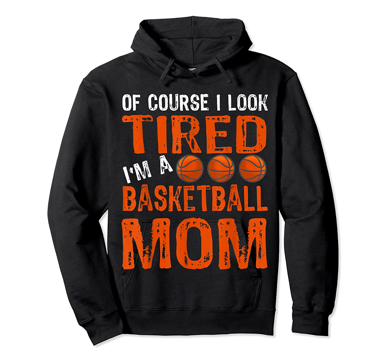 Basketball Player Mom Funny Mother Of Course I'm Tired T-shirt Unisex Pullover Hoodie