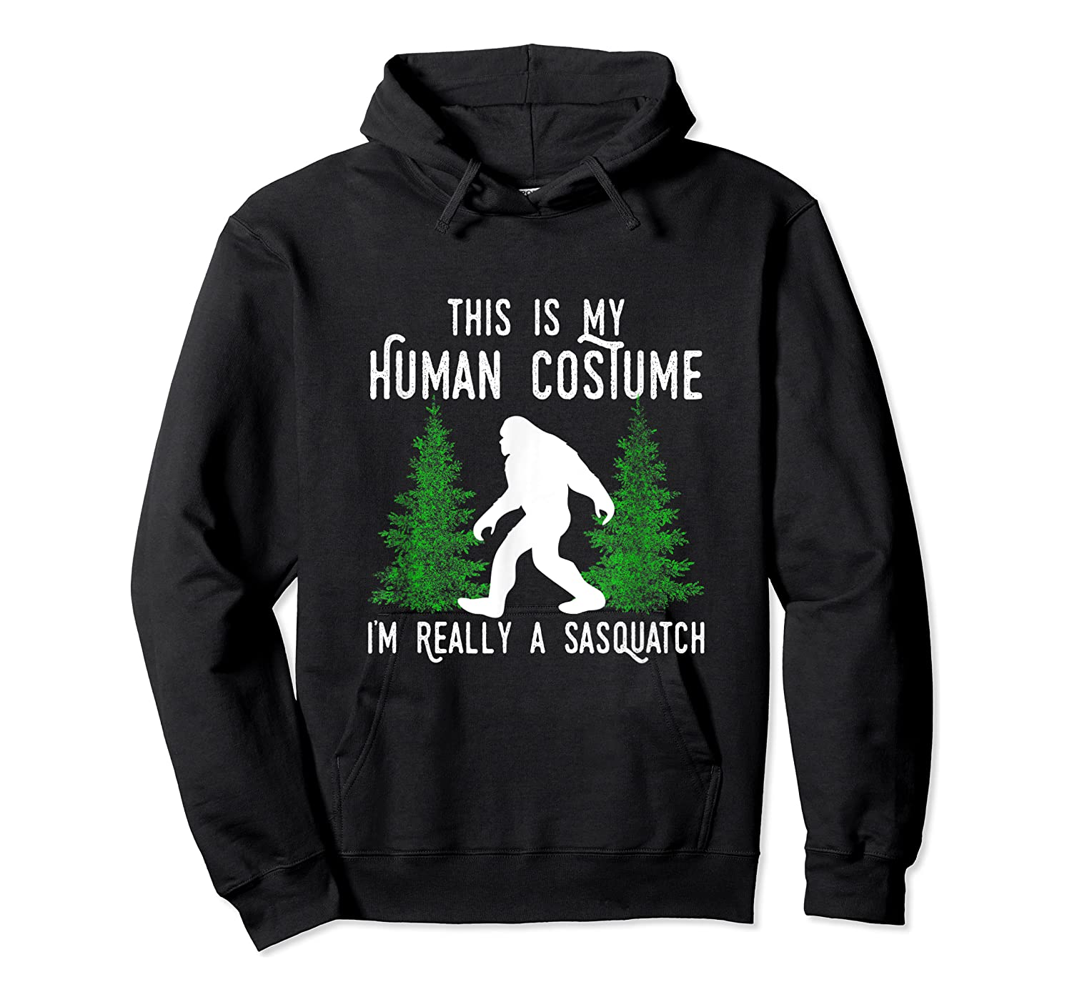 This Is My Human Costume I'm Really A Sasquatch Shirts Unisex Pullover Hoodie