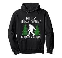 This Is My Human Costume I'm Really A Sasquatch Shirts Hoodie Black