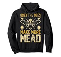 Obey The Bees, Make More Mead Gift Shirts Hoodie Black
