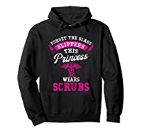 Forget Glass Slippers This Princess Wears Scrubs Nurse Funny T-shirt Hoodie Black