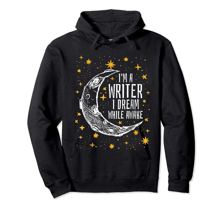 I'm A Writer I Dream While Awake Writer Author Shirts Unisex Pullover Hoodie