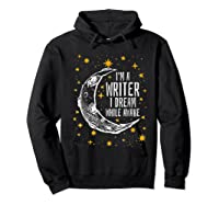 I'm A Writer I Dream While Awake Writer Author Shirts Hoodie Black