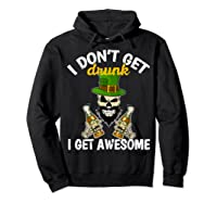 Don't Get Drunk Get Awesome Funny St Patrick's Day Beer Shirts Hoodie Black