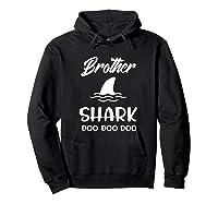 Brother Shark Baby Shark Gift For Brother Son Doo Doo Shirts Hoodie Black