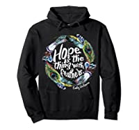 Hope Is The Thing With Thers Em Dickinson Shirts Hoodie Black