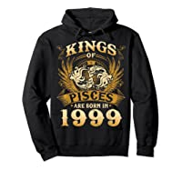 Kings Of Pisces Are Born In 1999 Happy 20th Birthday Shirts Hoodie Black