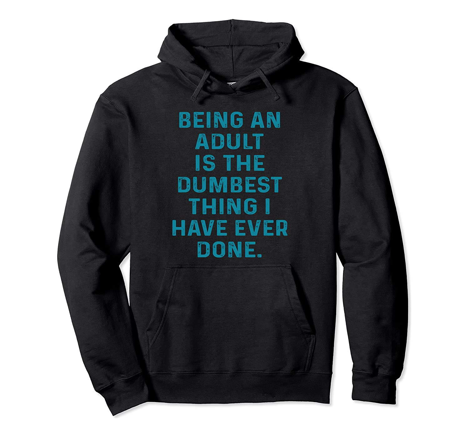 Being An Adult Is The Dumbest Thing I Have Ever Done Saying Pullover Hoodie-Awarplus