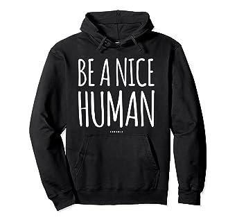 Amazon Com Be A Nice Human Hoodie Be Kind Inspirational Gift Sweatshirt Clothing
