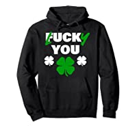 Lucky You Fuck You Funny St Patrick Day Shirts Hoodie Black