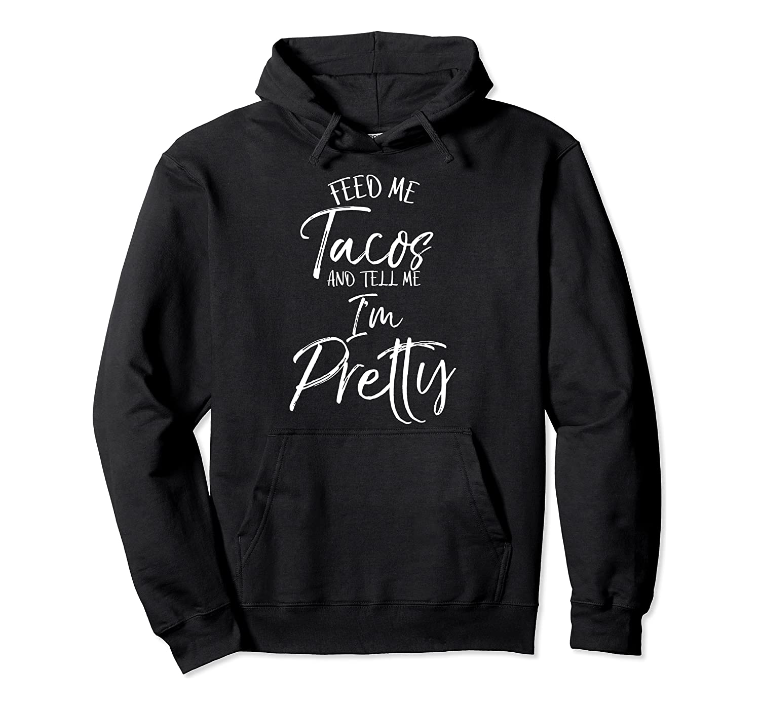 Funny Taco Gift Women's Feed Me Tacos and Tell Me I'm Pretty Pullover Hoodie