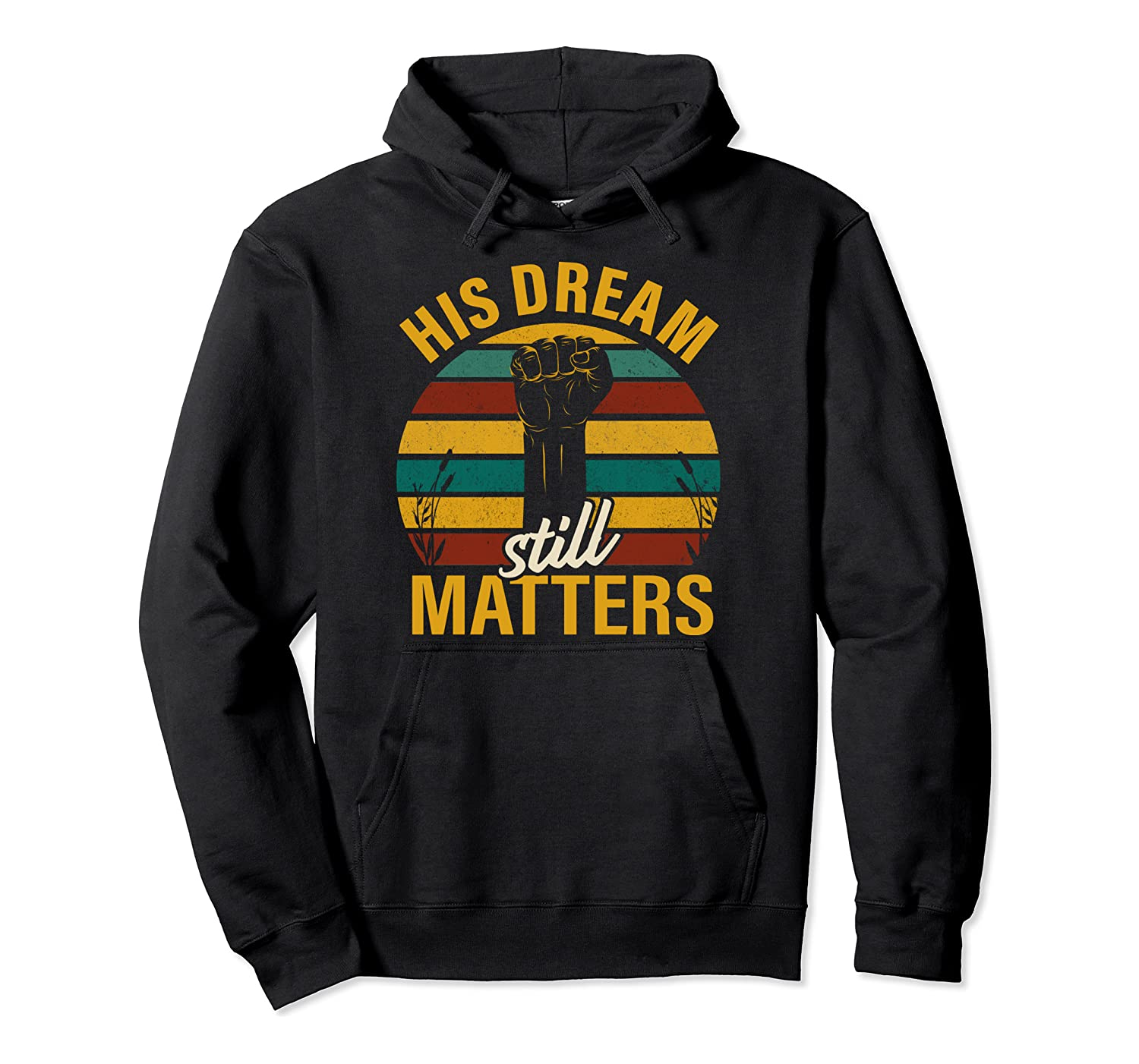 His Dream Still Matters Black History Month Gift Pullover Hoodie