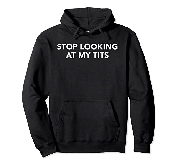 Stop Looking At My Tits NEW Style 2020 T-Shirt and Shirt For Women COTTON