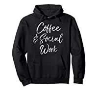 Cute Social Worker Gift For Funny Coffee Social Work Shirts Hoodie Black