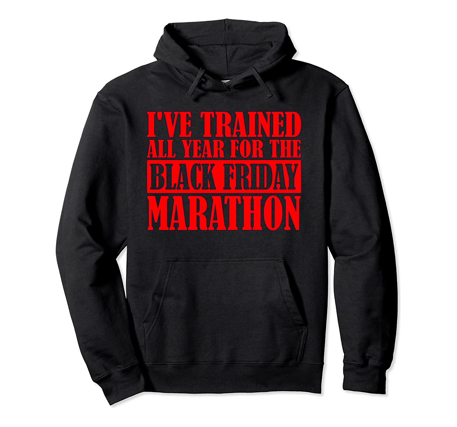 Funny  I Trained All Year for the Black Friday Marathon  Pullover Hoodie