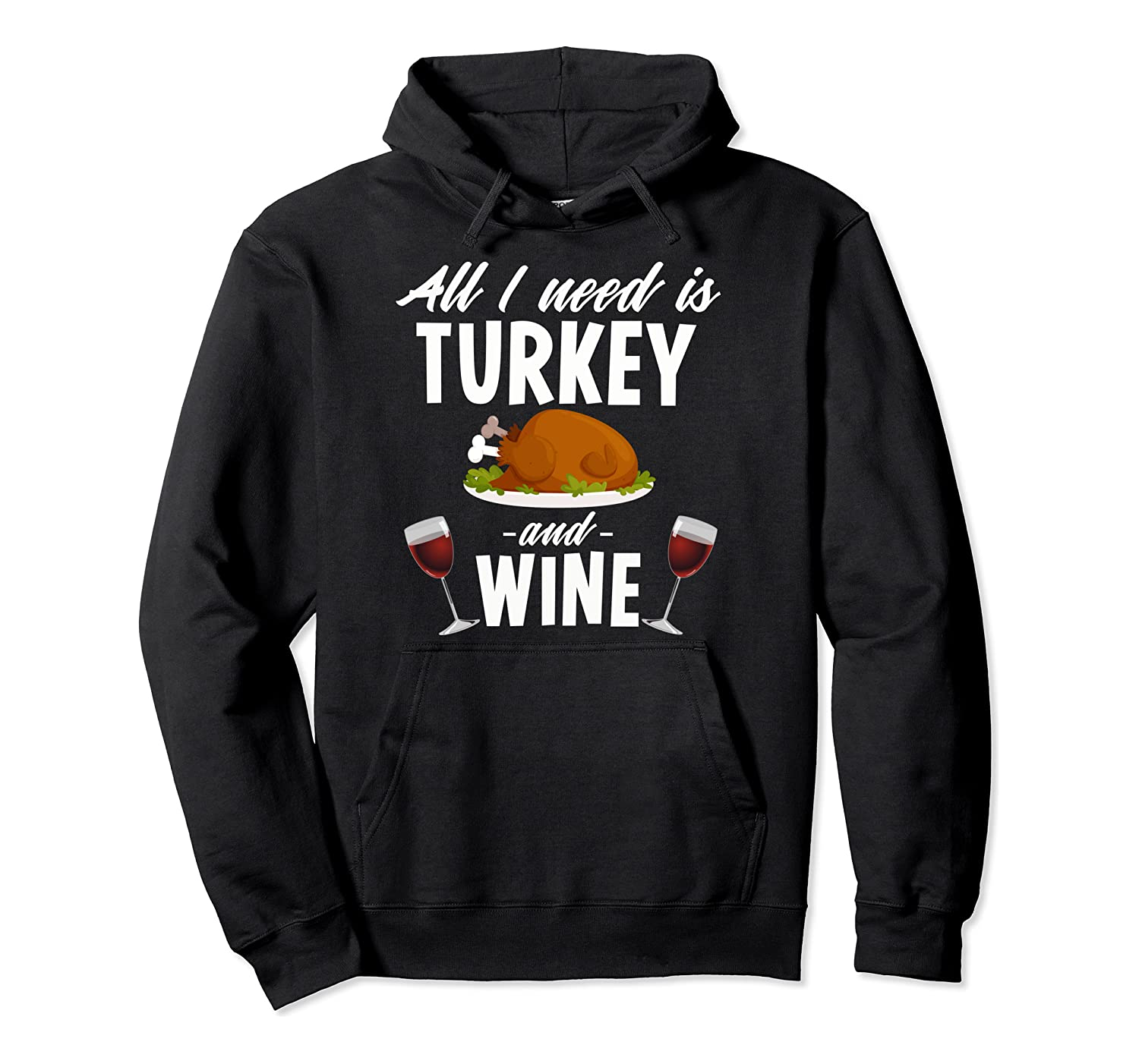 All I Need is Turkey and Wine Funny Thanksgiving Gift Pullover Hoodie