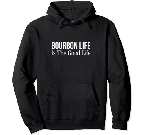 Bourbon Life Is The Good Life   Pullover Hoodie