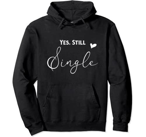 Cute Valentine's Day Tee, Funny Valentines Yes Still Single Pullover Hoodie