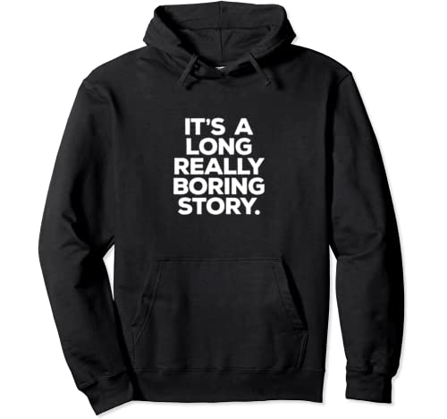 Get Well Gift   Its A Long Really Boring Story Funny Injury Pullover Hoodie