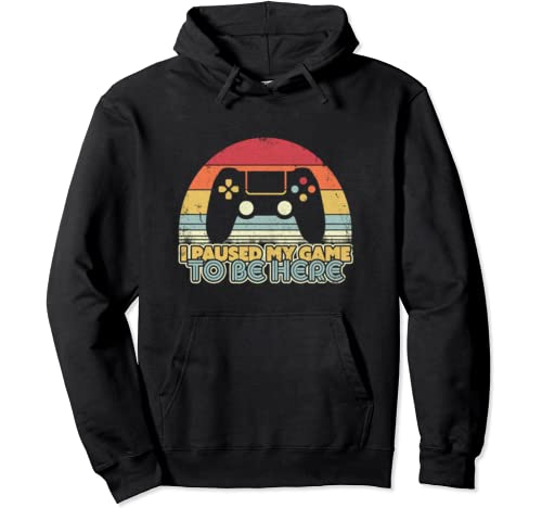 Funny Gaming, Retro I Paused My Game To Be Here Pullover Hoodie