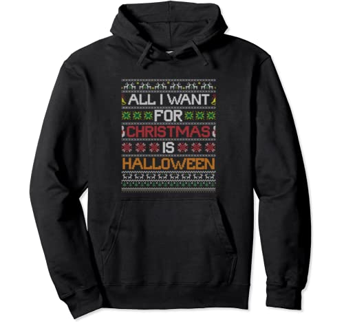 All I Want For Christmas Is Halloween Humor Ugly Sweater Pullover Hoodie