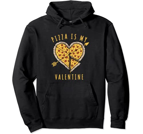 Pizza Is My Valentine, Valentine's Day Gift For Pizza Lovers Pullover Hoodie