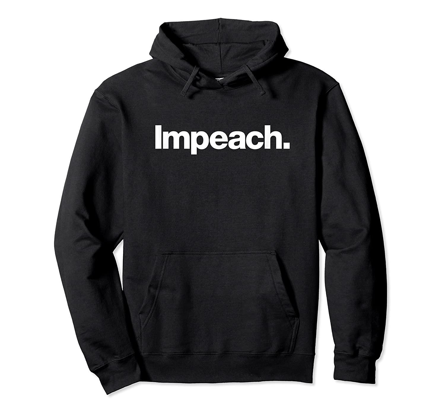 The Impeach T Shirt A Shirt That Says The Word Impeach Unisex Pullover Hoodie