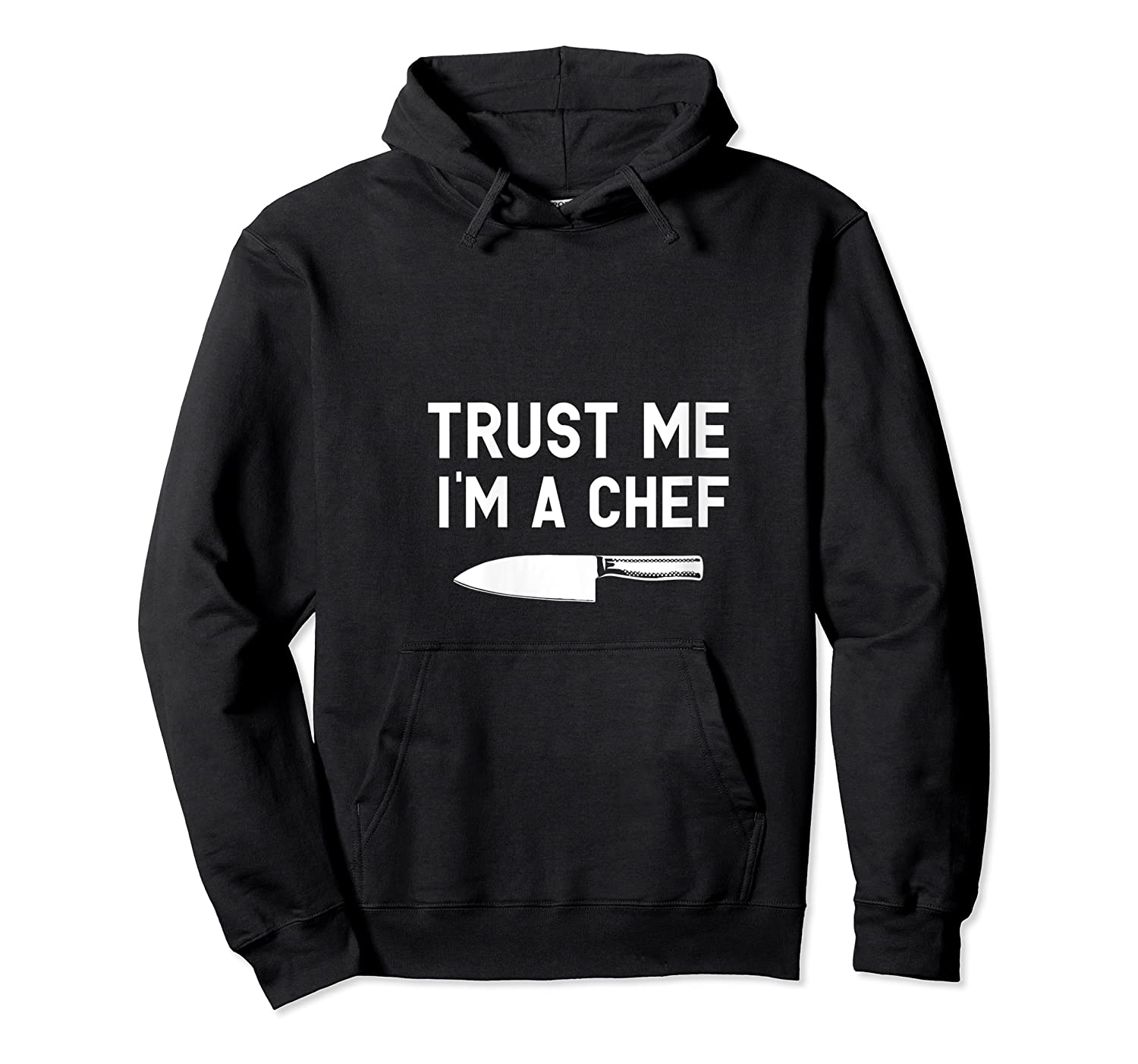 Trust Me I M A Chef Cooking Funny Culinary Chefs Gifts T Shirt Unisex Pullover Hoodie