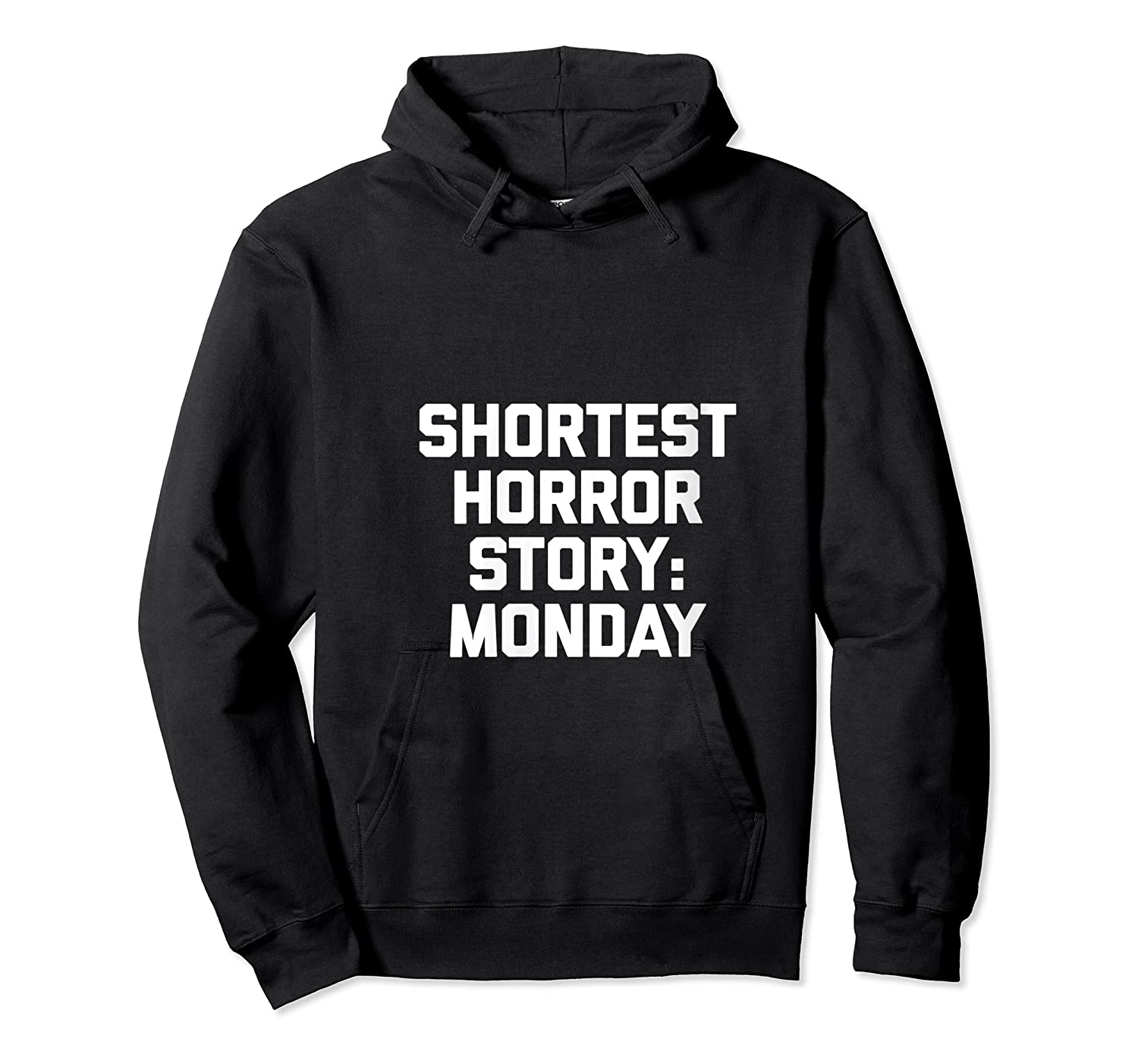 Shortest Horror Story Monday Funny Saying Sarcastic Shirts Unisex Pullover Hoodie