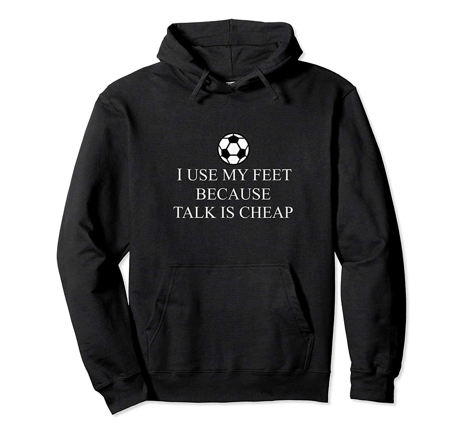 Use My Feet Because Talk Is Cheap Funny Soccer Quote Shirts Unisex Pullover Hoodie