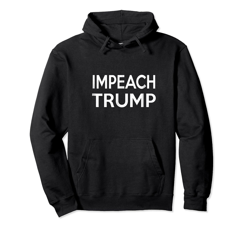 Impeach Trump Anti Trump President T Shirt Unisex Pullover Hoodie