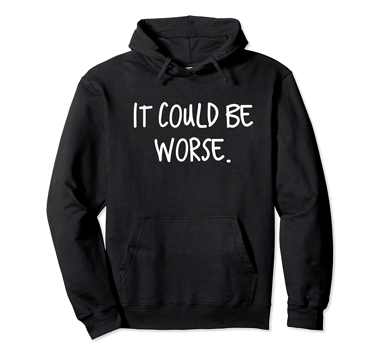 It Could Be Worse Funny Encouraget T-shirt Unisex Pullover Hoodie
