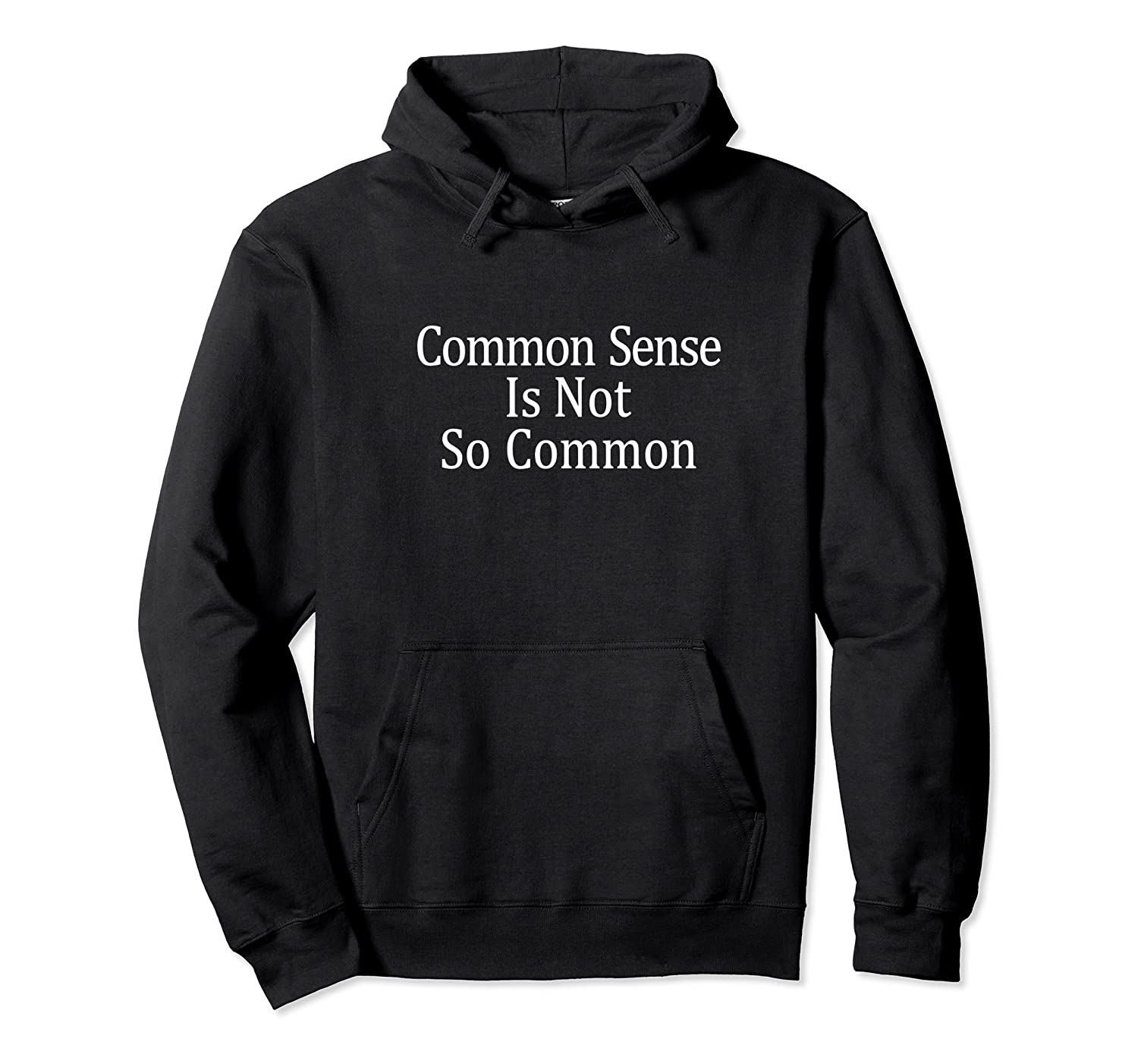Common Sense Is Not So Common T Shirt Unisex Pullover Hoodie