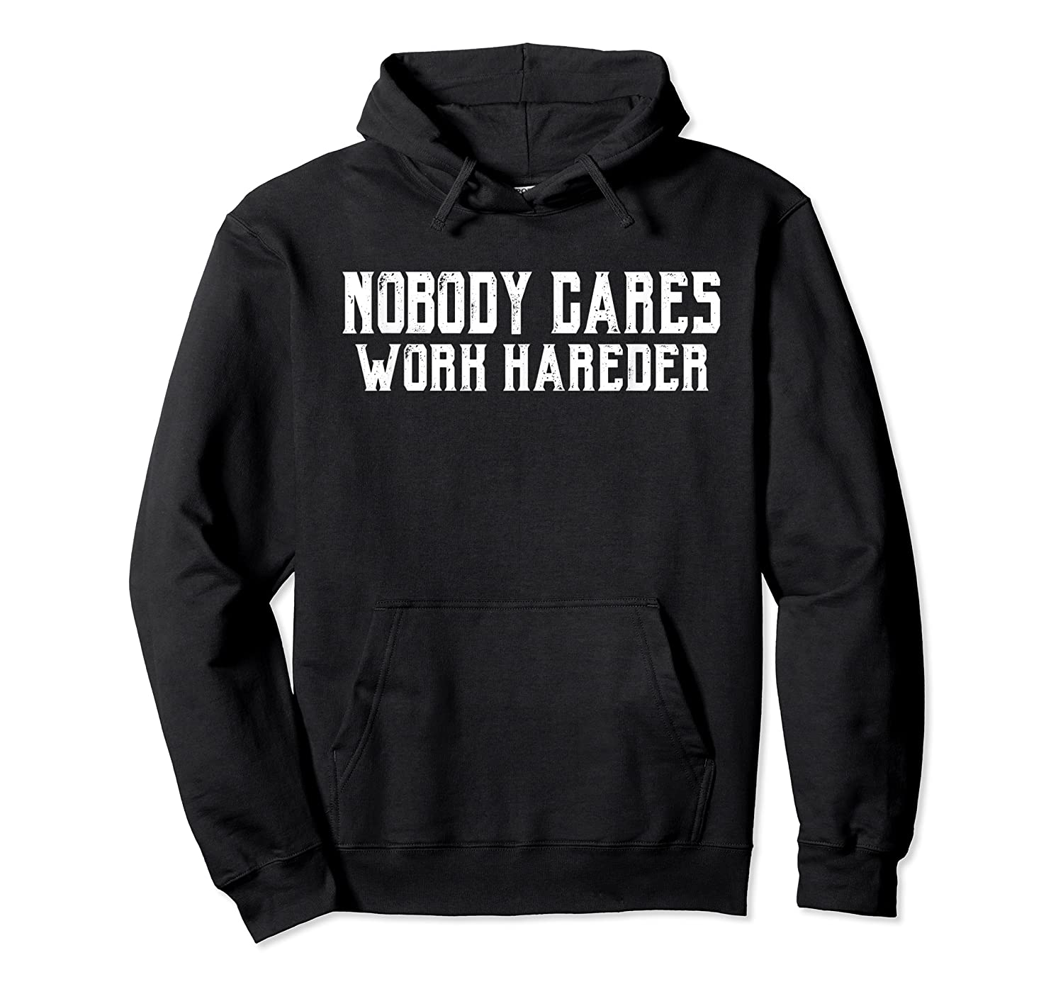 Nobody Cares Work Harder Motivational Gift T-shirt Unisex Pullover Hoodie