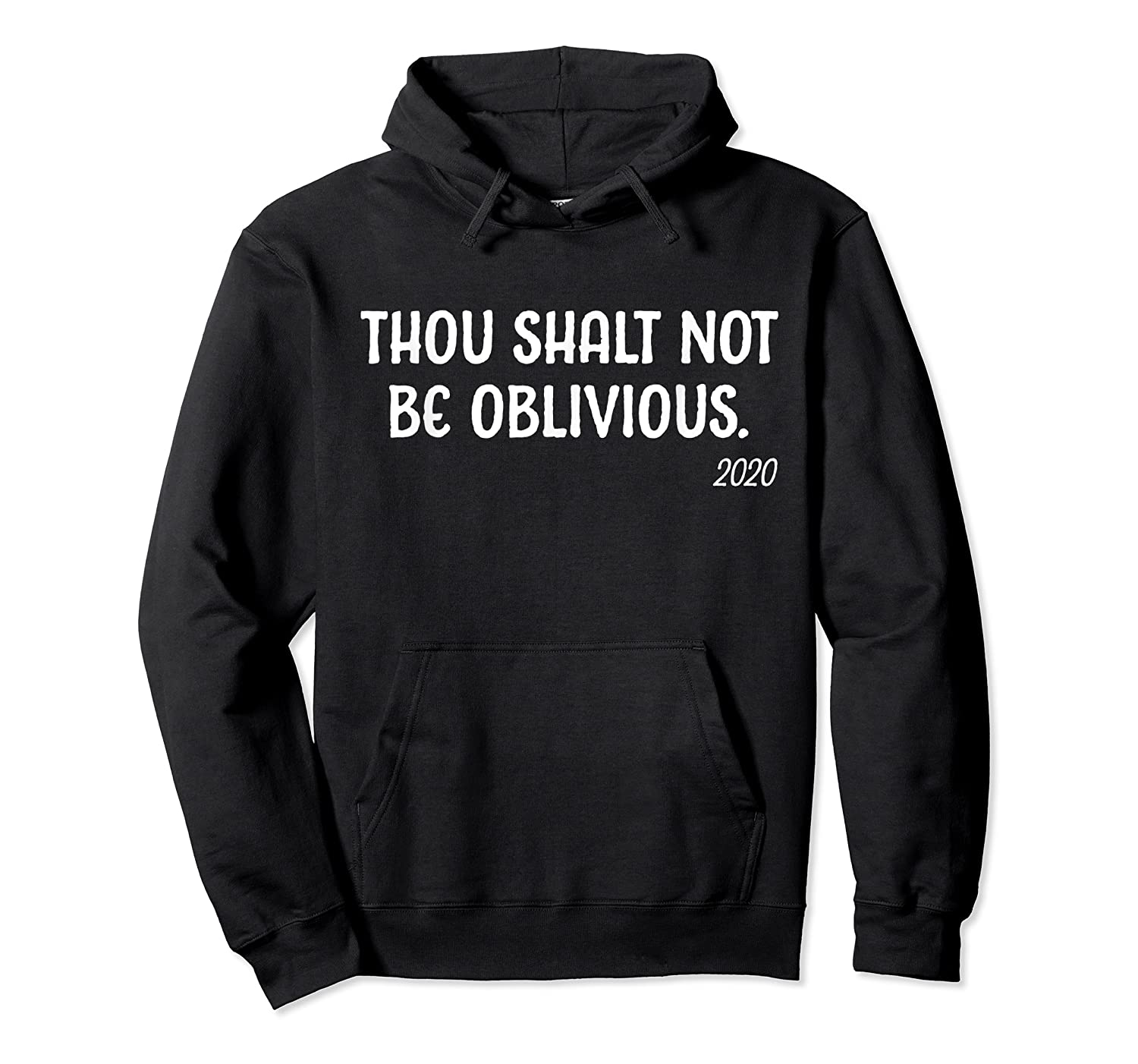 Thou Shalt Not Be Oblivious 2020 Liberal Voter Election T Shirt Unisex Pullover Hoodie