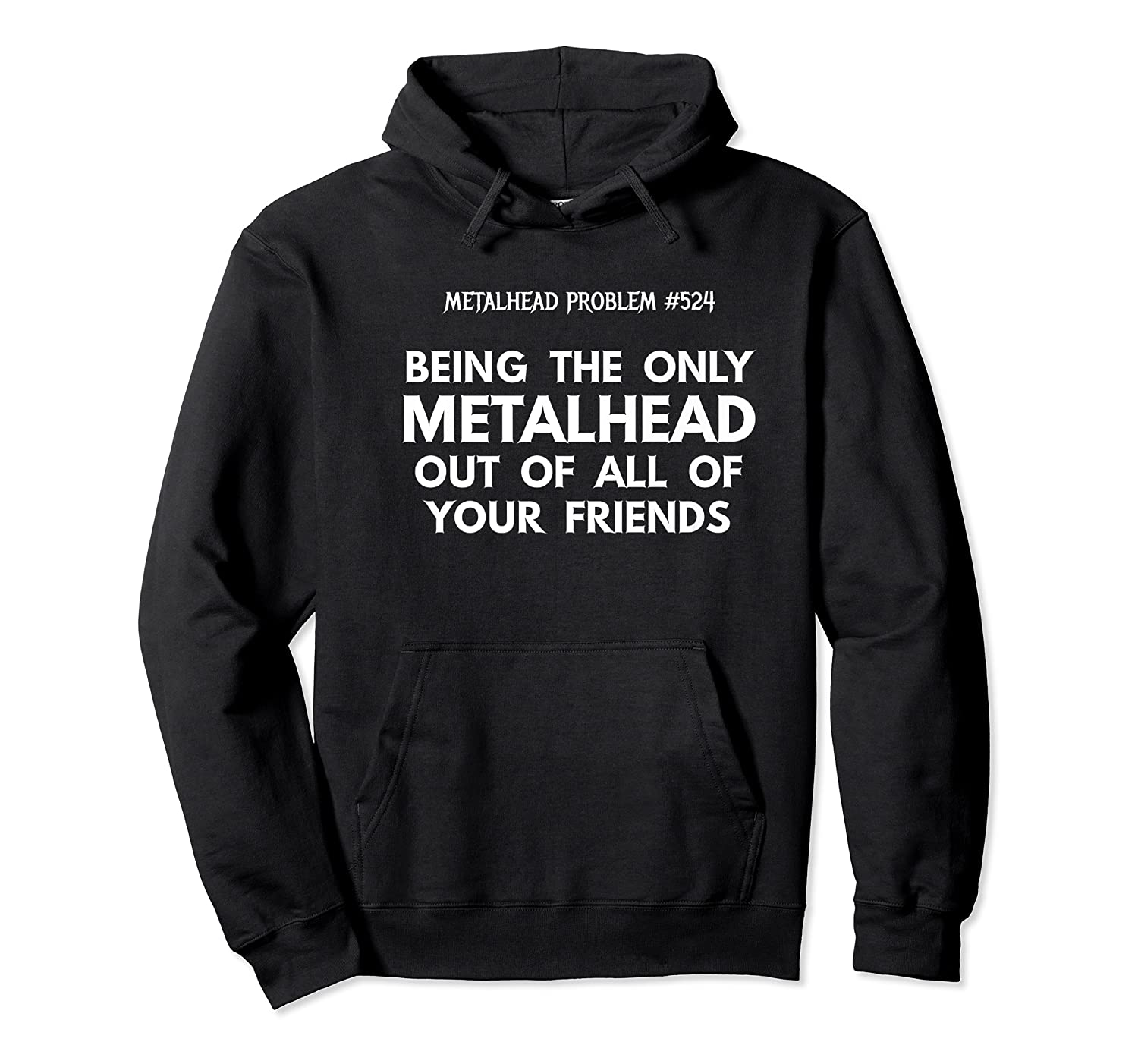 Being The Only Metalhead Out Of All Of Your Friends Shirts Unisex Pullover Hoodie