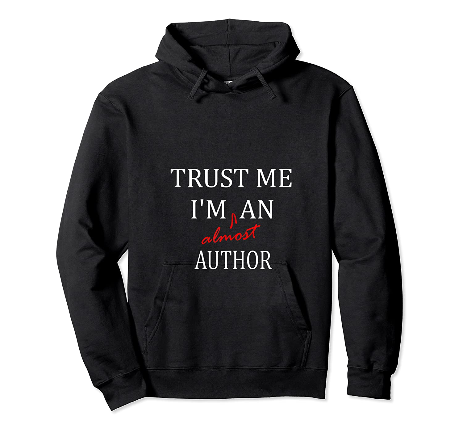 Trust Me Im Almost A N Author Tank Top Shirts Unisex Pullover Hoodie